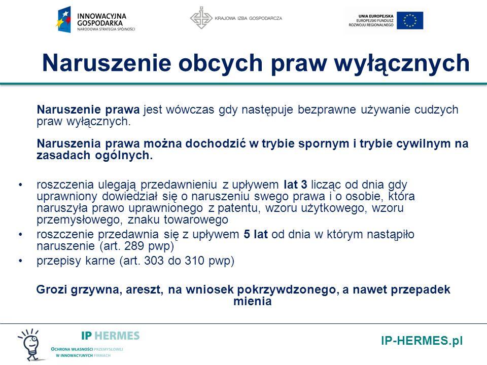 IP-HERMES.pl Naruszenie obcych praw wyłącznych Naruszenie prawa jest wówczas gdy następuje bezprawne używanie cudzych praw wyłącznych. Naruszenia praw