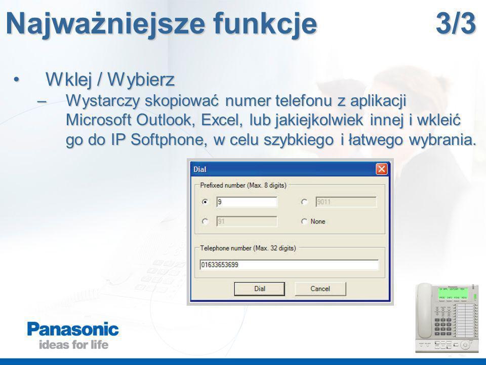 Najważniejsze funkcje 3/3 Wklej / WybierzWklej / Wybierz –Wystarczy skopiować numer telefonu z aplikacji Microsoft Outlook, Excel, lub jakiejkolwiek innej i wkleić go do IP Softphone, w celu szybkiego i łatwego wybrania.
