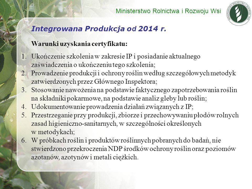 Integrowana Produkcja o d 2014 r. Warunki uzyskania certyfikatu: 1.Ukończenie szkolenia w zakresie IP i posiadanie aktualnego zaświadczenia o ukończen