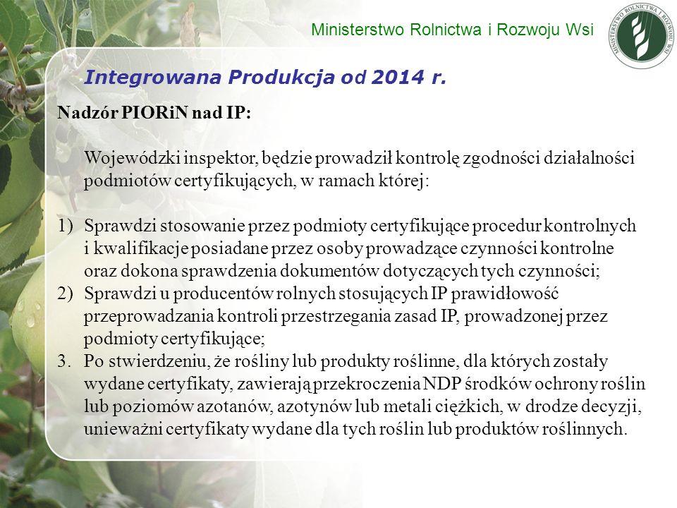 Integrowana Produkcja o d 2014 r. Nadzór PIORiN nad IP: Wojewódzki inspektor, będzie prowadził kontrolę zgodności działalności podmiotów certyfikujący