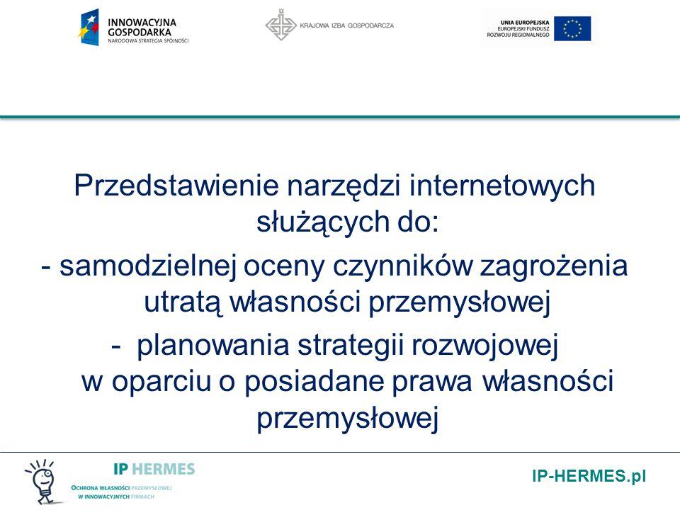 Przedstawienie narzędzi internetowych służących do: - samodzielnej oceny czynników zagrożenia utratą własności przemysłowej -planowania strategii rozw