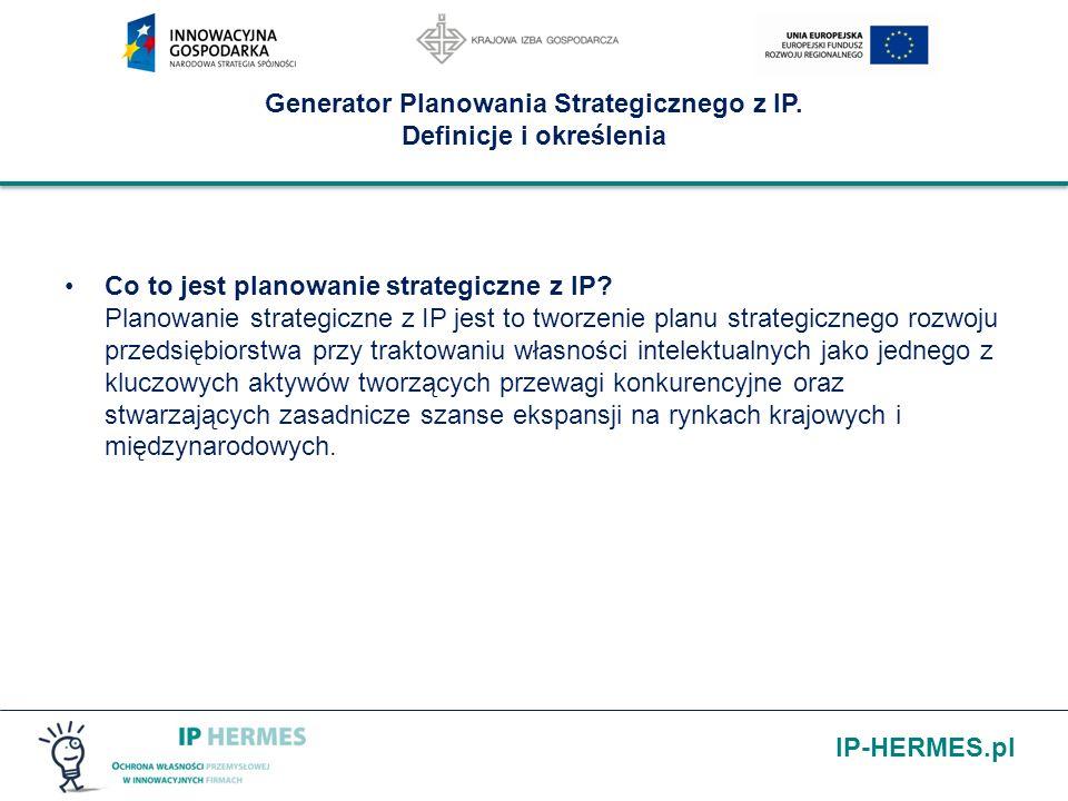 IP-HERMES.pl Generator Planowania Strategicznego z IP. Definicje i określenia Co to jest planowanie strategiczne z IP? Planowanie strategiczne z IP je