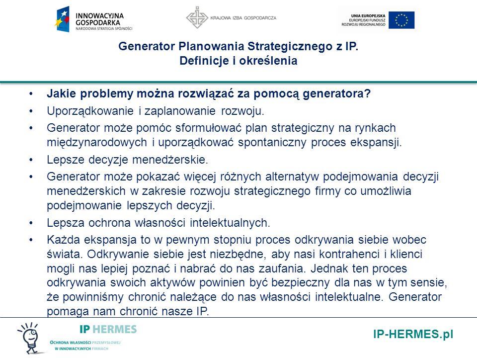 IP-HERMES.pl Generator Planowania Strategicznego z IP. Definicje i określenia Jakie problemy można rozwiązać za pomocą generatora? Uporządkowanie i za