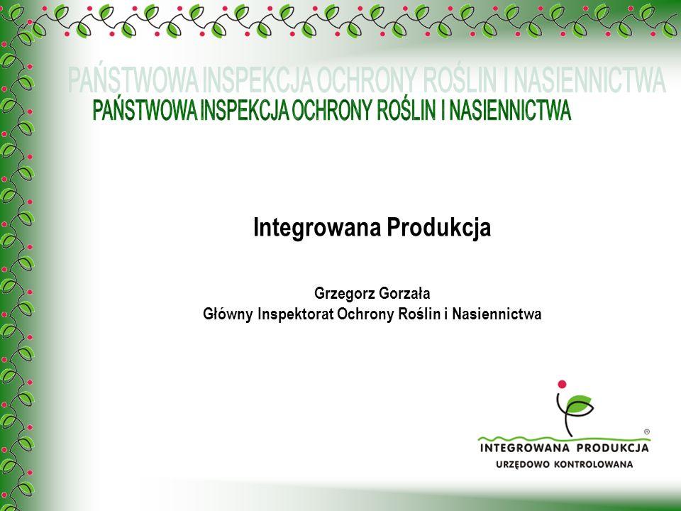 Integrowana Produkcja Grzegorz Gorzała Główny Inspektorat Ochrony Roślin i Nasiennictwa