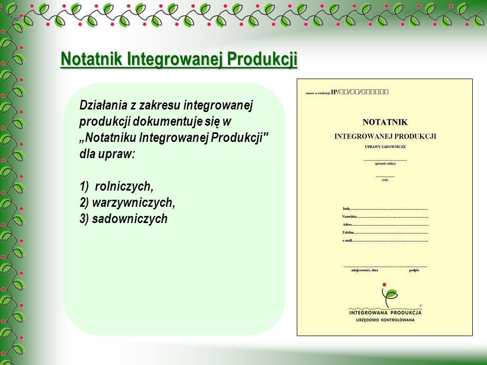 Notatnik Integrowanej Produkcji Działania z zakresu integrowanej produkcji dokumentuje się w Notatniku Integrowanej Produkcji