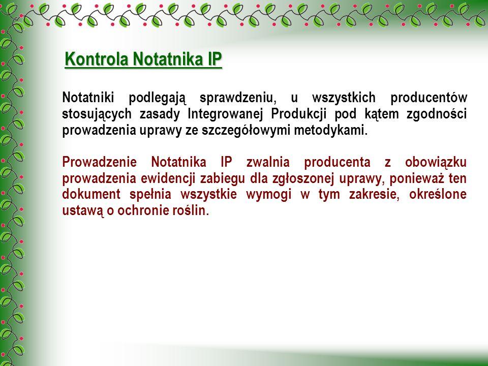 Kontrola Notatnika IP Notatniki podlegają sprawdzeniu, u wszystkich producentów stosujących zasady Integrowanej Produkcji pod kątem zgodności prowadze