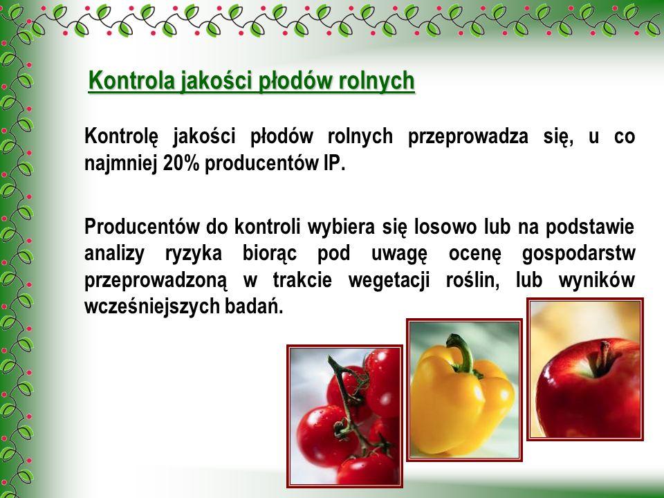 Kontrola jakości płodów rolnych Kontrolę jakości płodów rolnych przeprowadza się, u co najmniej 20% producentów IP. Producentów do kontroli wybiera si