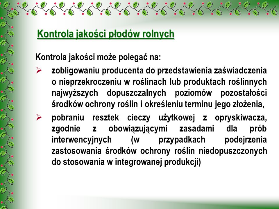 Kontrola jakości płodów rolnych Kontrola jakości może polegać na: zobligowaniu producenta do przedstawienia zaświadczenia o nieprzekroczeniu w roślina