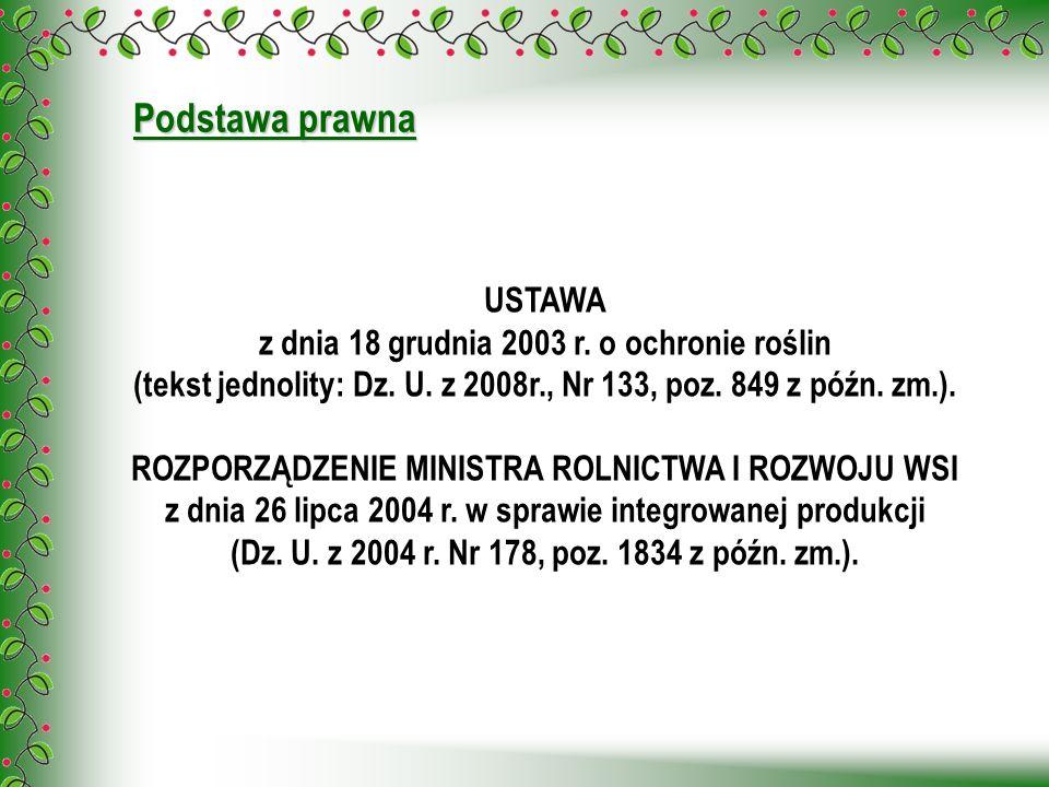 Podstawa prawna USTAWA z dnia 18 grudnia 2003 r. o ochronie roślin (tekst jednolity: Dz. U. z 2008r., Nr 133, poz. 849 z późn. zm.). ROZPORZĄDZENIE MI