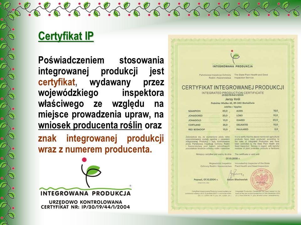 Certyfikat IP Poświadczeniem stosowania integrowanej produkcji jest certyfikat, wydawany przez wojewódzkiego inspektora właściwego ze względu na miejs