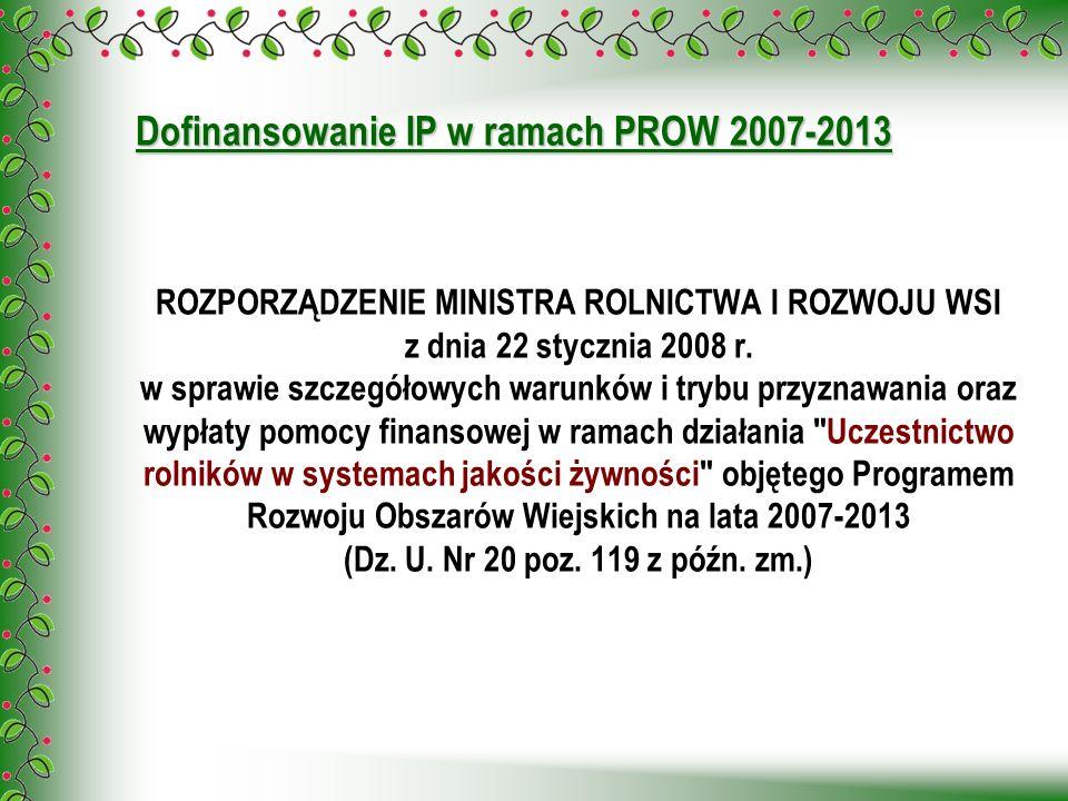 Dofinansowanie IP w ramach PROW 2007-2013 ROZPORZĄDZENIE MINISTRA ROLNICTWA I ROZWOJU WSI z dnia 22 stycznia 2008 r. w sprawie szczegółowych warunków
