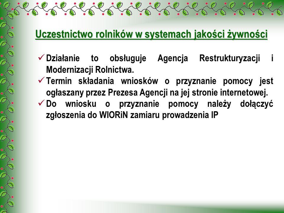 Uczestnictwo rolników w systemach jakości żywności Działanie to obsługuje Agencja Restrukturyzacji i Modernizacji Rolnictwa. Termin składania wniosków