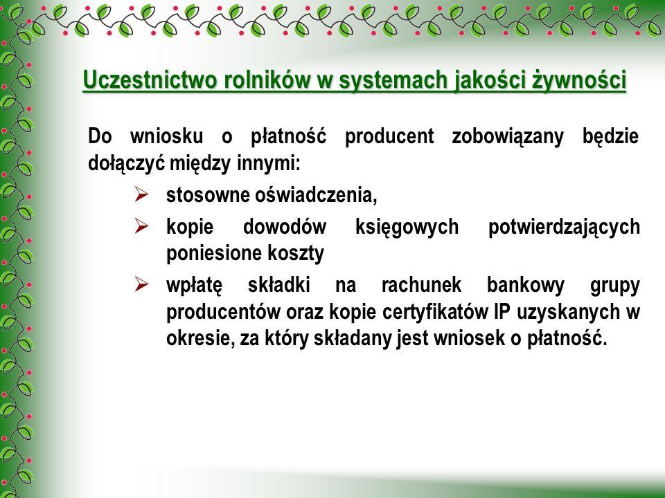 Uczestnictwo rolników w systemach jakości żywności Do wniosku o płatność producent zobowiązany będzie dołączyć między innymi: stosowne oświadczenia, k