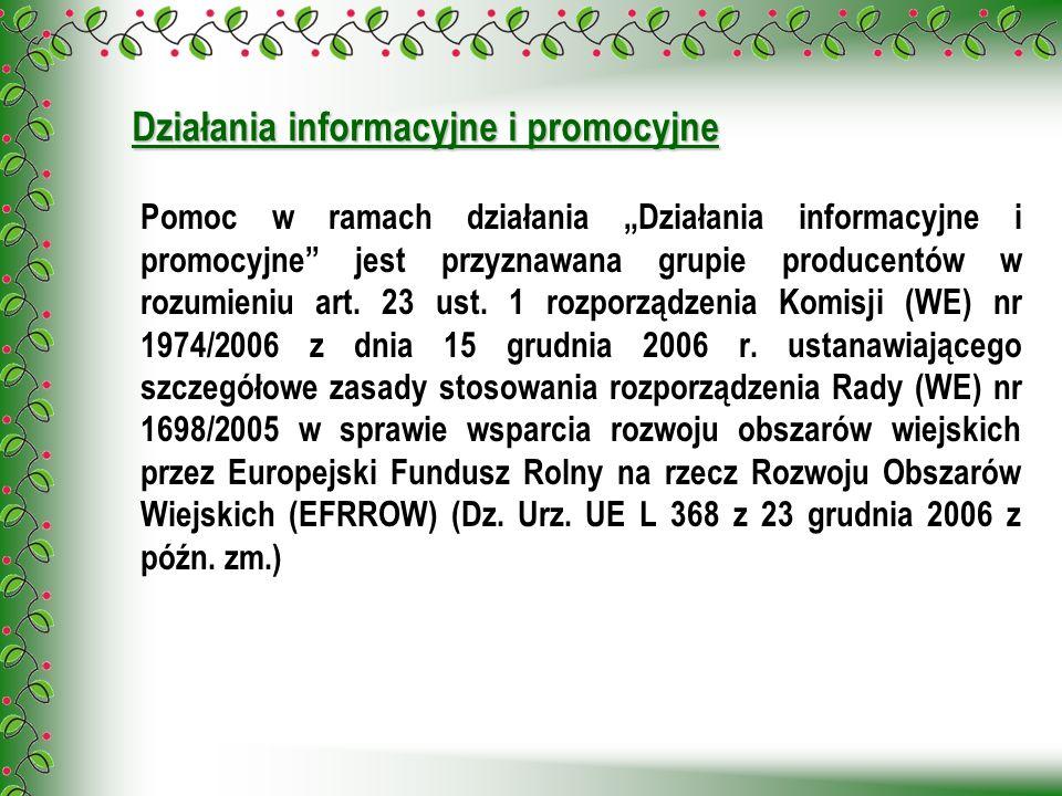 Działania informacyjne i promocyjne Pomoc w ramach działania Działania informacyjne i promocyjne jest przyznawana grupie producentów w rozumieniu art.