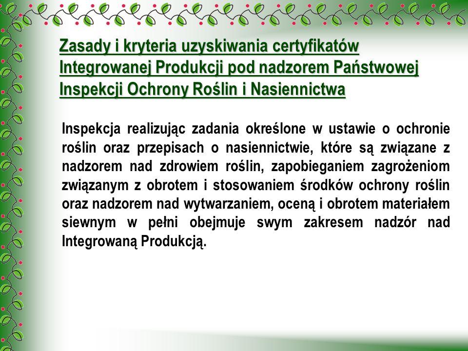 Zasady i kryteria uzyskiwania certyfikatów Integrowanej Produkcji pod nadzorem Państwowej Inspekcji Ochrony Roślin i Nasiennictwa Inspekcja realizując