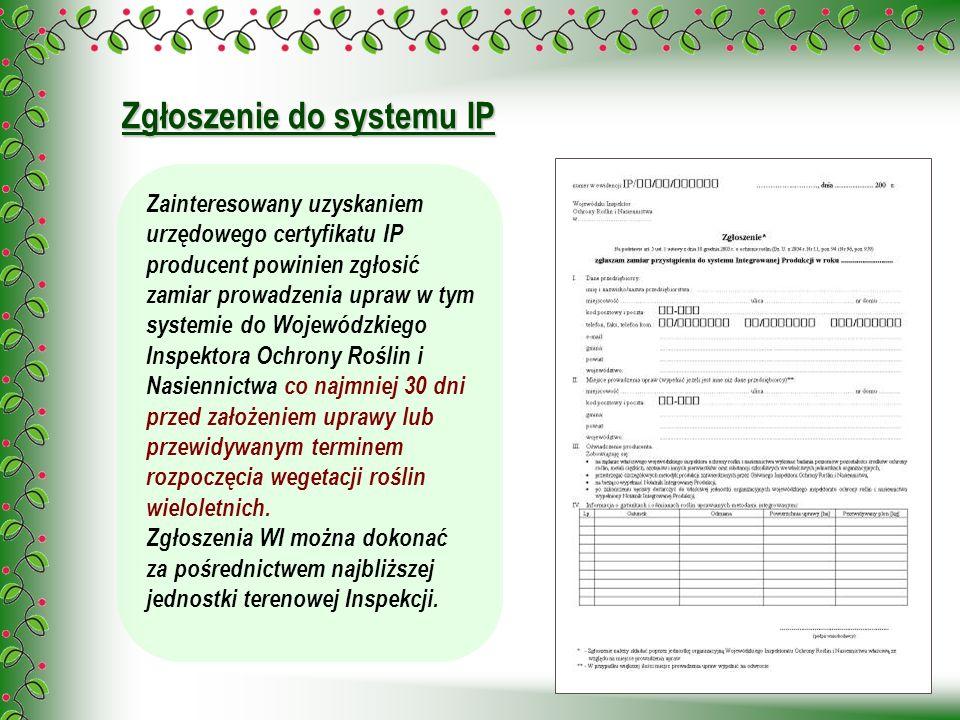 Zgłoszenie do systemu IP Zainteresowany uzyskaniem urzędowego certyfikatu IP producent powinien zgłosić zamiar prowadzenia upraw w tym systemie do Woj