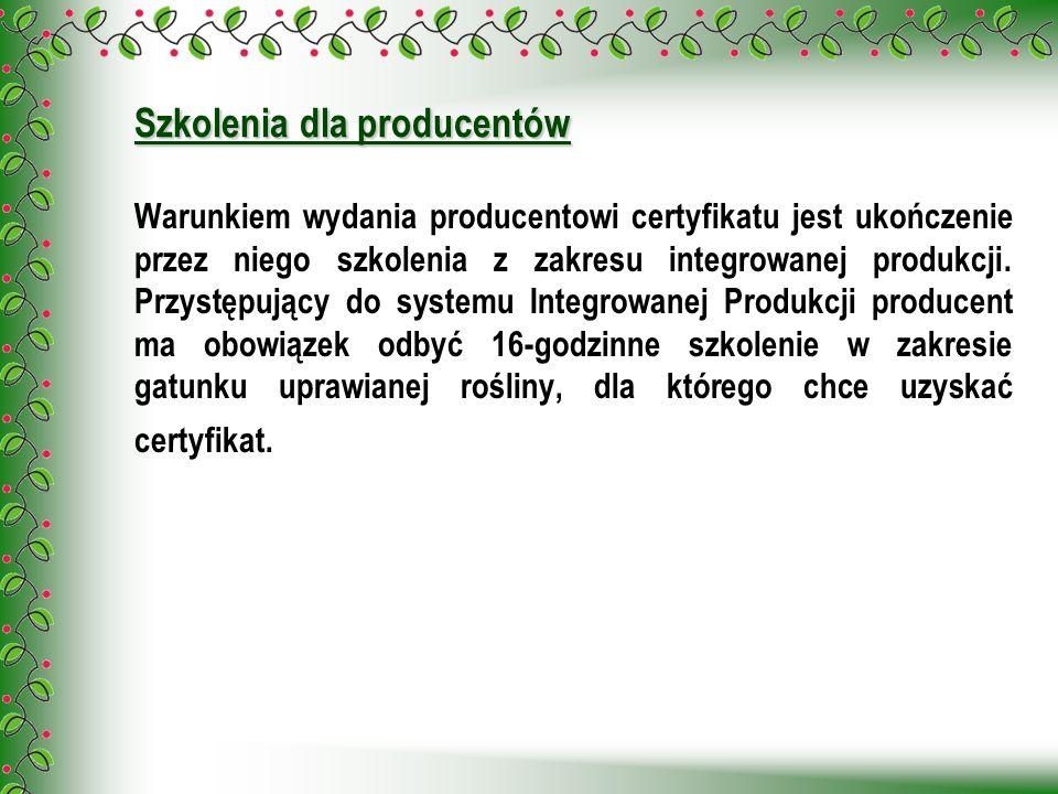 Szkolenia dla producentów Warunkiem wydania producentowi certyfikatu jest ukończenie przez niego szkolenia z zakresu integrowanej produkcji. Przystępu