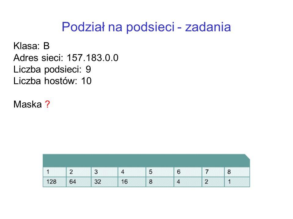 Podział na podsieci - zadania Klasa: B Adres sieci: 157.183.0.0 Liczba podsieci: 9 Liczba hostów: 10 Maska ?