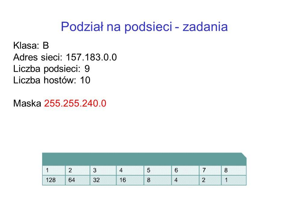 Podział na podsieci - zadania Klasa: B Adres sieci: 157.183.0.0 Liczba podsieci: 9 Liczba hostów: 10 Maska 255.255.240.0
