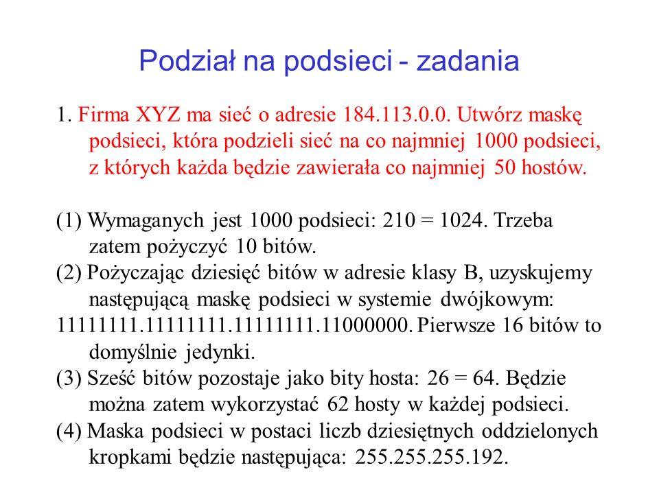 Podział na podsieci - zadania 1. Firma XYZ ma sieć o adresie 184.113.0.0. Utwórz maskę podsieci, która podzieli sieć na co najmniej 1000 podsieci, z k