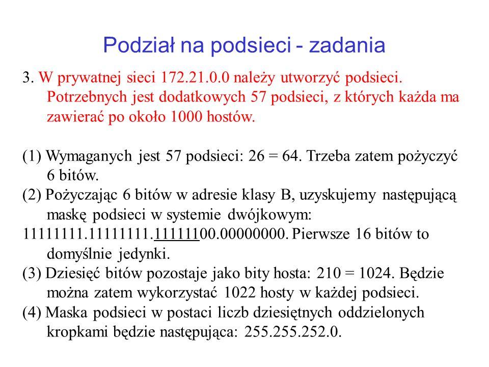 Podział na podsieci - zadania 3. W prywatnej sieci 172.21.0.0 należy utworzyć podsieci. Potrzebnych jest dodatkowych 57 podsieci, z których każda ma z