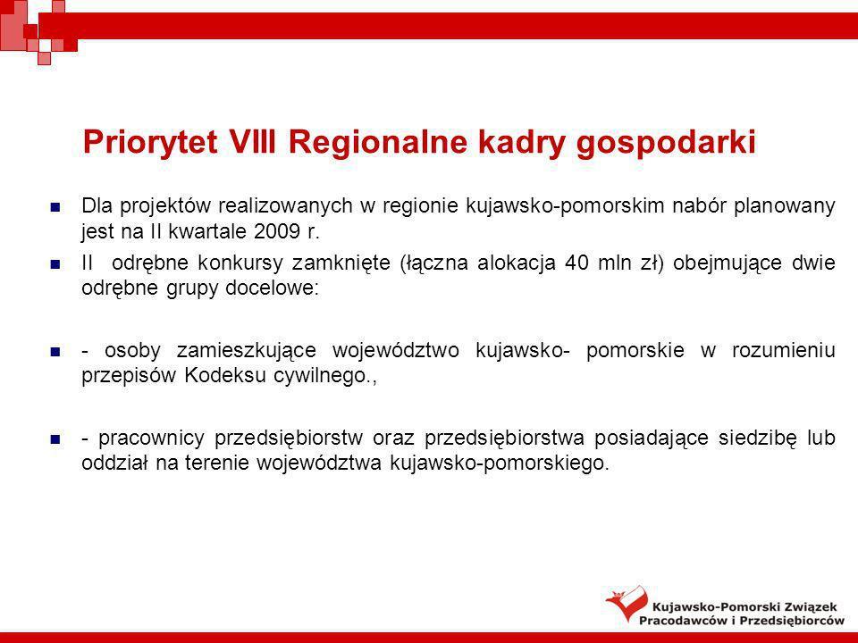 Priorytet VIII Regionalne kadry gospodarki Dla projektów realizowanych w regionie kujawsko-pomorskim nabór planowany jest na II kwartale 2009 r. II od