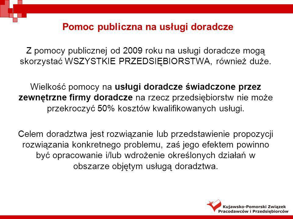 Pomoc publiczna na usługi doradcze Z pomocy publicznej od 2009 roku na usługi doradcze mogą skorzystać WSZYSTKIE PRZEDSIĘBIORSTWA, również duże. Wielk