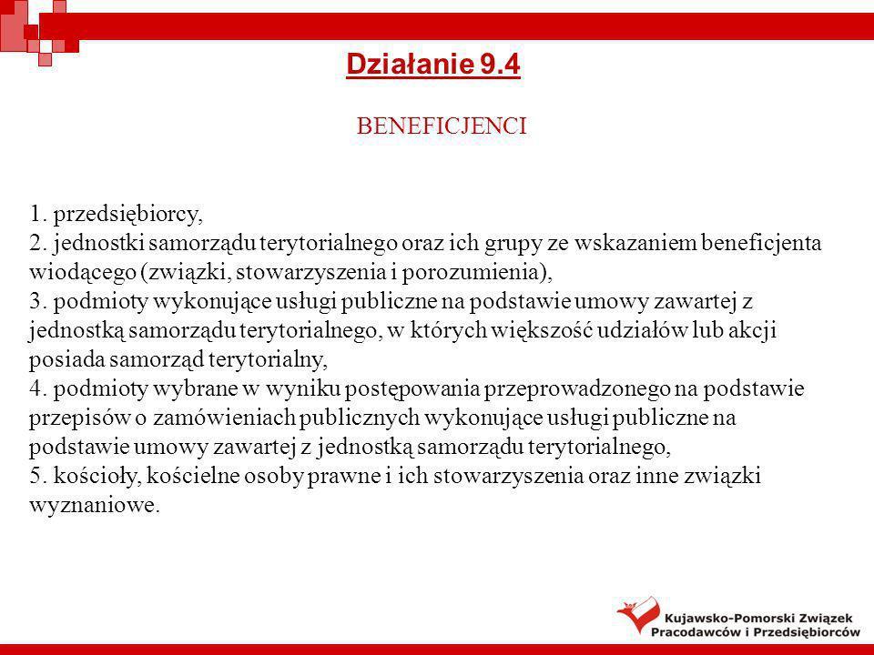 BENEFICJENCI 1. przedsiębiorcy, 2. jednostki samorządu terytorialnego oraz ich grupy ze wskazaniem beneficjenta wiodącego (związki, stowarzyszenia i p
