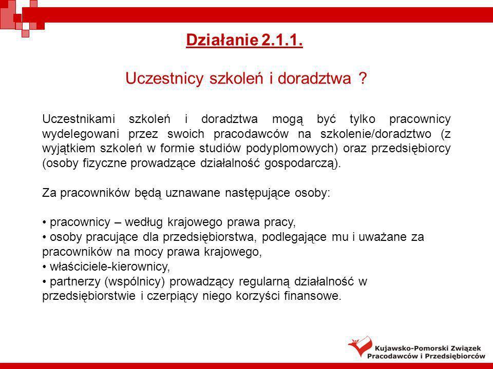Działanie 2.1.1. Uczestnicy szkoleń i doradztwa ? Uczestnikami szkoleń i doradztwa mogą być tylko pracownicy wydelegowani przez swoich pracodawców na