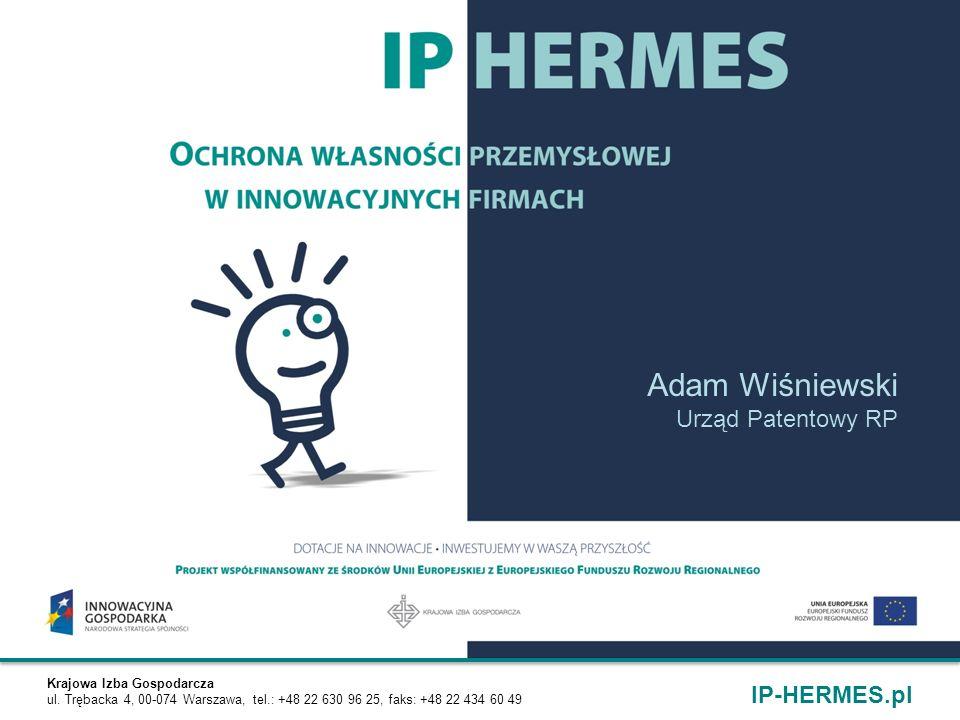 Krajowa Izba Gospodarcza ul. Trębacka 4, 00-074 Warszawa, tel.: +48 22 630 96 25, faks: +48 22 434 60 49 IP-HERMES.pl Adam Wiśniewski Urząd Patentowy