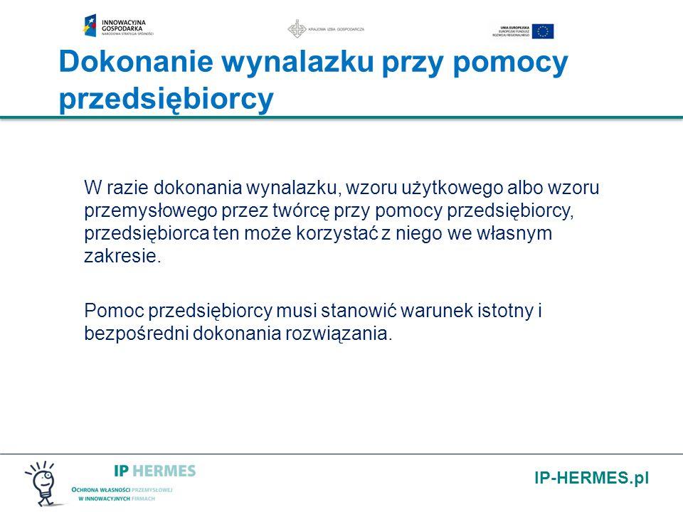 IP-HERMES.pl Dokonanie wynalazku przy pomocy przedsiębiorcy W razie dokonania wynalazku, wzoru użytkowego albo wzoru przemysłowego przez twórcę przy p