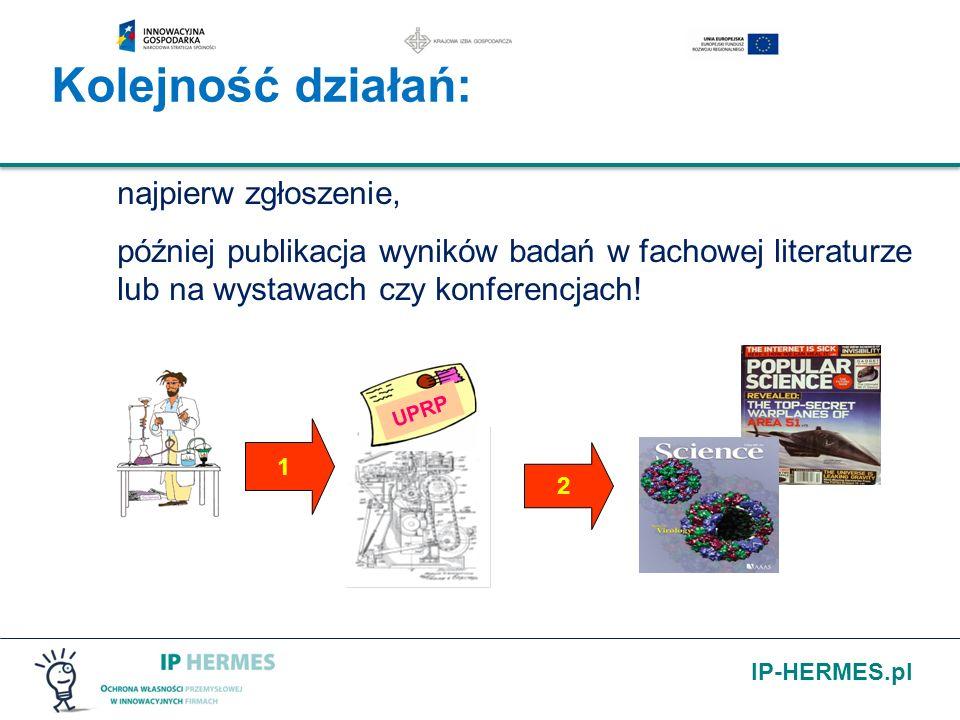 IP-HERMES.pl Kolejność działań: najpierw zgłoszenie, później publikacja wyników badań w fachowej literaturze lub na wystawach czy konferencjach! 1 2 U