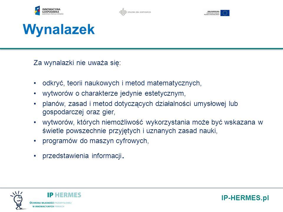 IP-HERMES.pl Wynalazek Za wynalazki nie uważa się: odkryć, teorii naukowych i metod matematycznych, wytworów o charakterze jedynie estetycznym, planów