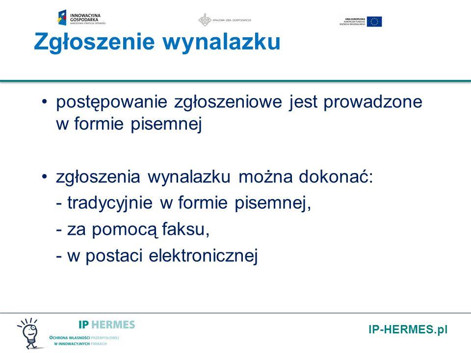 IP-HERMES.pl Zgłoszenie wynalazku postępowanie zgłoszeniowe jest prowadzone w formie pisemnej zgłoszenia wynalazku można dokonać: - tradycyjnie w form