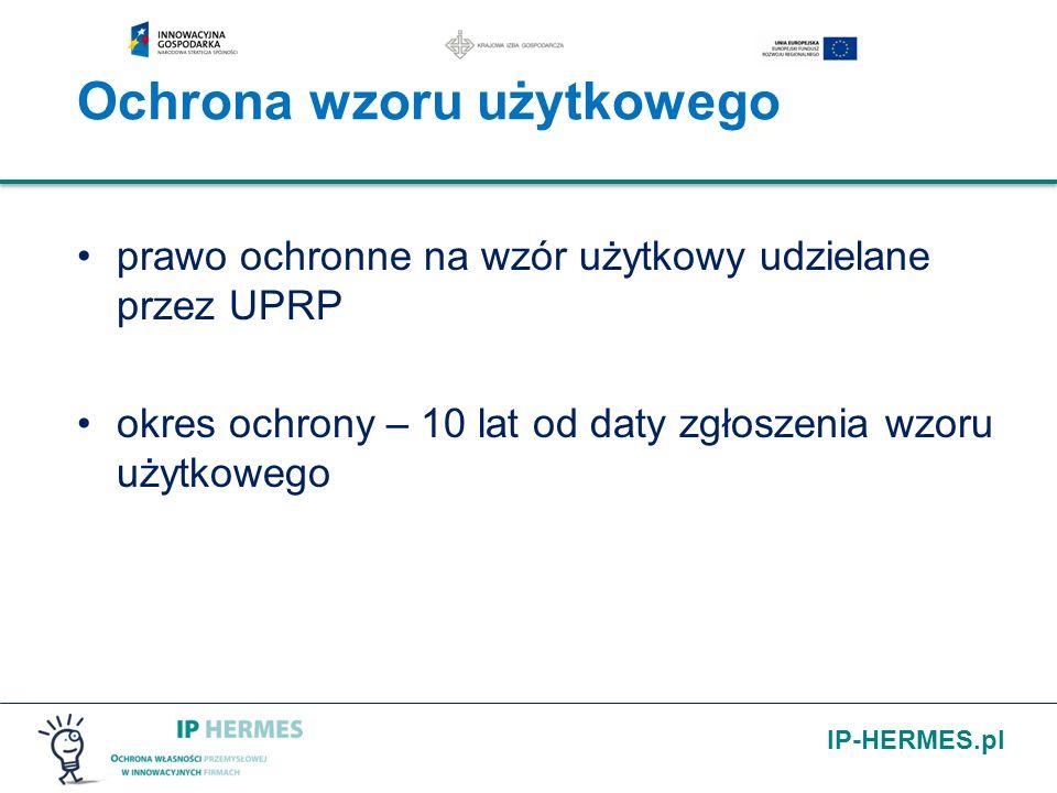 IP-HERMES.pl Ochrona wzoru użytkowego prawo ochronne na wzór użytkowy udzielane przez UPRP okres ochrony – 10 lat od daty zgłoszenia wzoru użytkowego