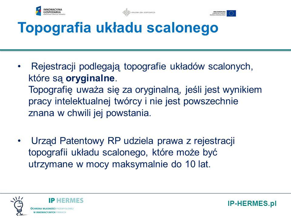 IP-HERMES.pl Topografia układu scalonego Rejestracji podlegają topografie układów scalonych, które są oryginalne. Topografię uważa się za oryginalną,