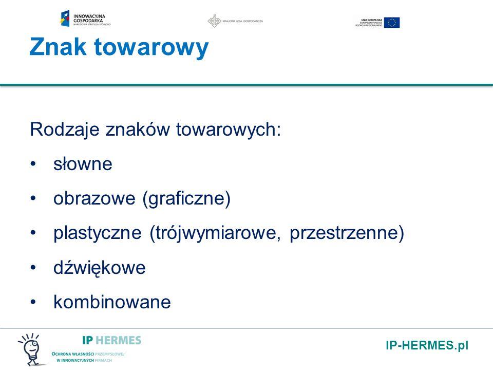 IP-HERMES.pl Znak towarowy Rodzaje znaków towarowych: słowne obrazowe (graficzne) plastyczne (trójwymiarowe, przestrzenne) dźwiękowe kombinowane