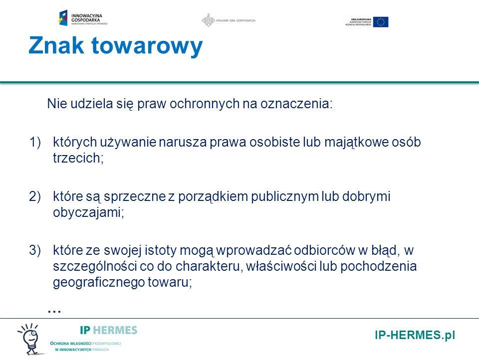 IP-HERMES.pl Znak towarowy Nie udziela się praw ochronnych na oznaczenia: 1)których używanie narusza prawa osobiste lub majątkowe osób trzecich; 2)któ