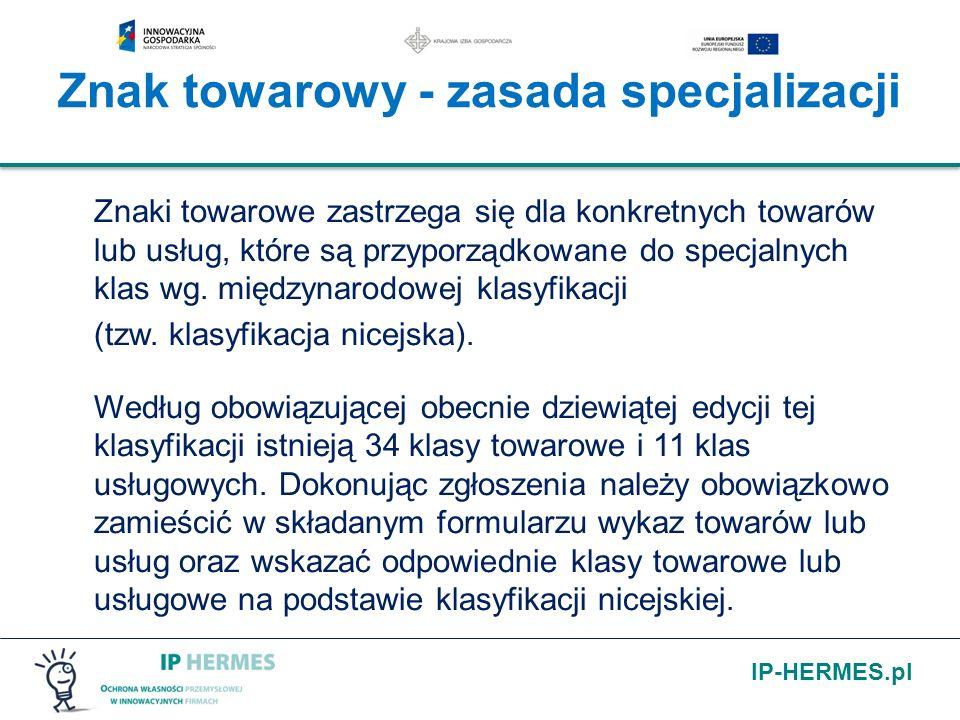 IP-HERMES.pl Znak towarowy - zasada specjalizacji Znaki towarowe zastrzega się dla konkretnych towarów lub usług, które są przyporządkowane do specjal