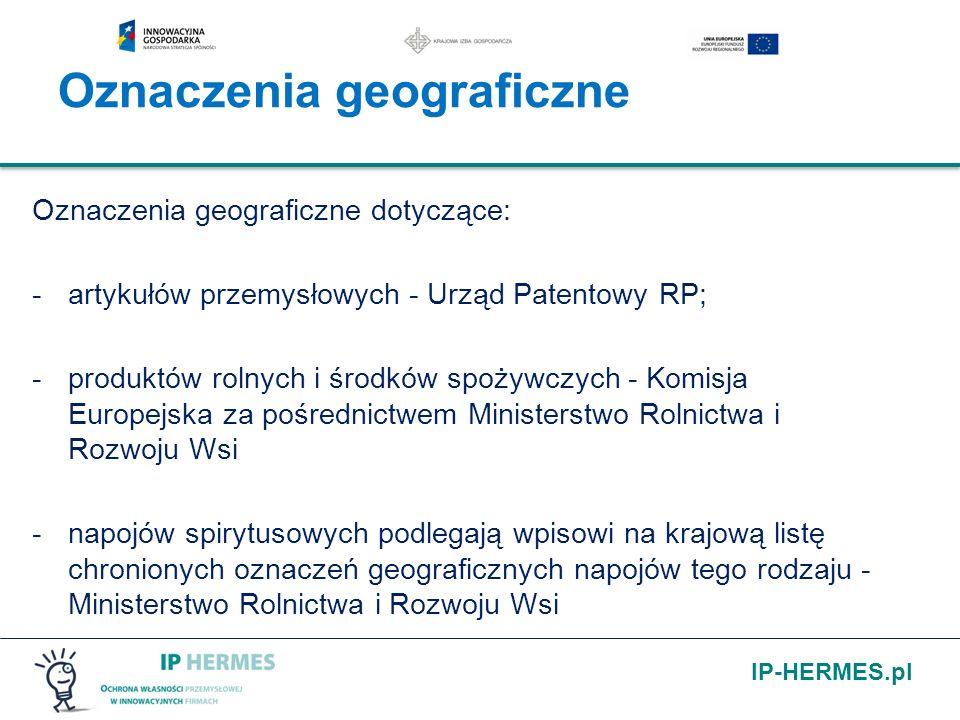 IP-HERMES.pl Oznaczenia geograficzne dotyczące: -artykułów przemysłowych - Urząd Patentowy RP; -produktów rolnych i środków spożywczych - Komisja Euro