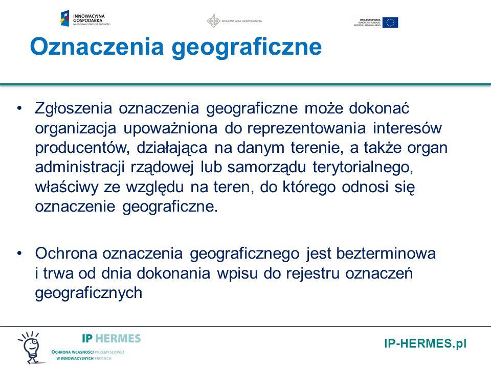 IP-HERMES.pl Zgłoszenia oznaczenia geograficzne może dokonać organizacja upoważniona do reprezentowania interesów producentów, działająca na danym ter