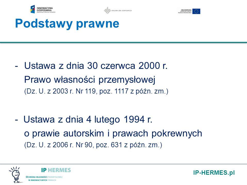 IP-HERMES.pl Podstawy prawne -Ustawa z dnia 30 czerwca 2000 r. Prawo własności przemysłowej (Dz. U. z 2003 r. Nr 119, poz. 1117 z późn. zm.) - Ustawa