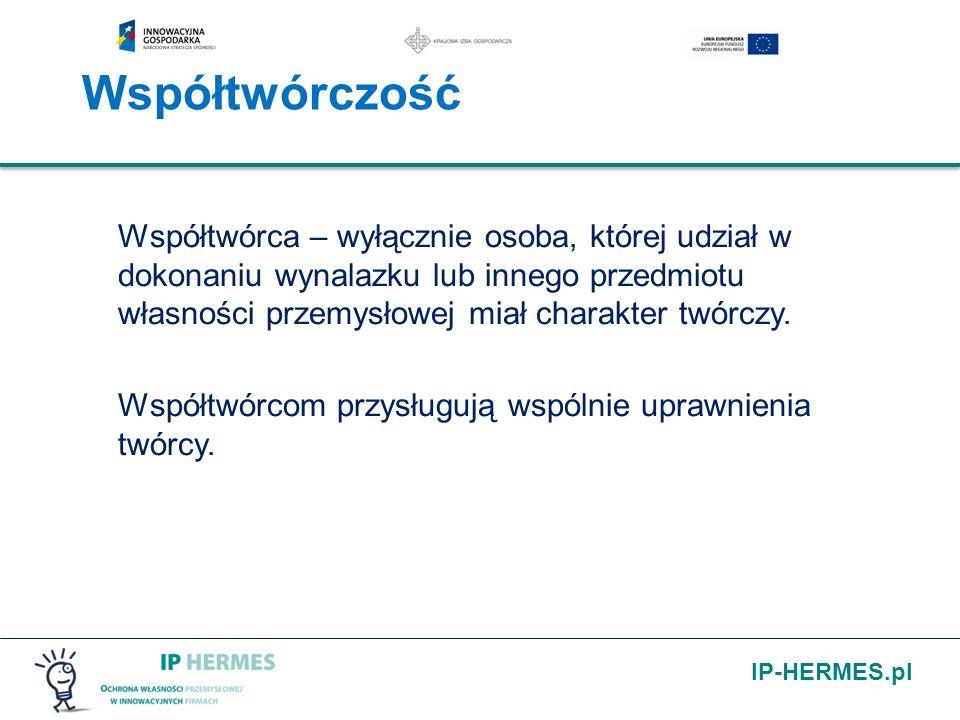 IP-HERMES.pl Współtwórczość Współtwórca – wyłącznie osoba, której udział w dokonaniu wynalazku lub innego przedmiotu własności przemysłowej miał chara
