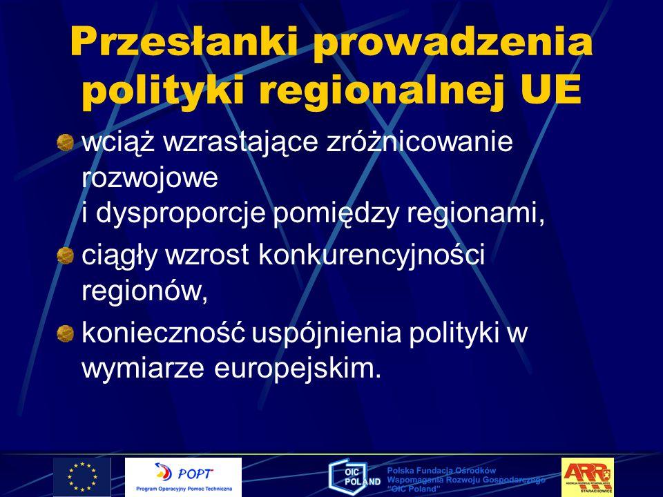 Przesłanki prowadzenia polityki regionalnej UE wciąż wzrastające zróżnicowanie rozwojowe i dysproporcje pomiędzy regionami, ciągły wzrost konkurencyjn