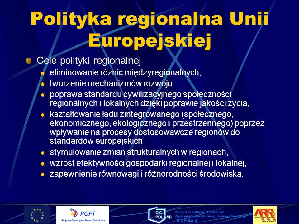 Polityka regionalna Unii Europejskiej Cele polityki regionalnej eliminowanie różnic międzyregionalnych, tworzenie mechanizmów rozwoju poprawa standard
