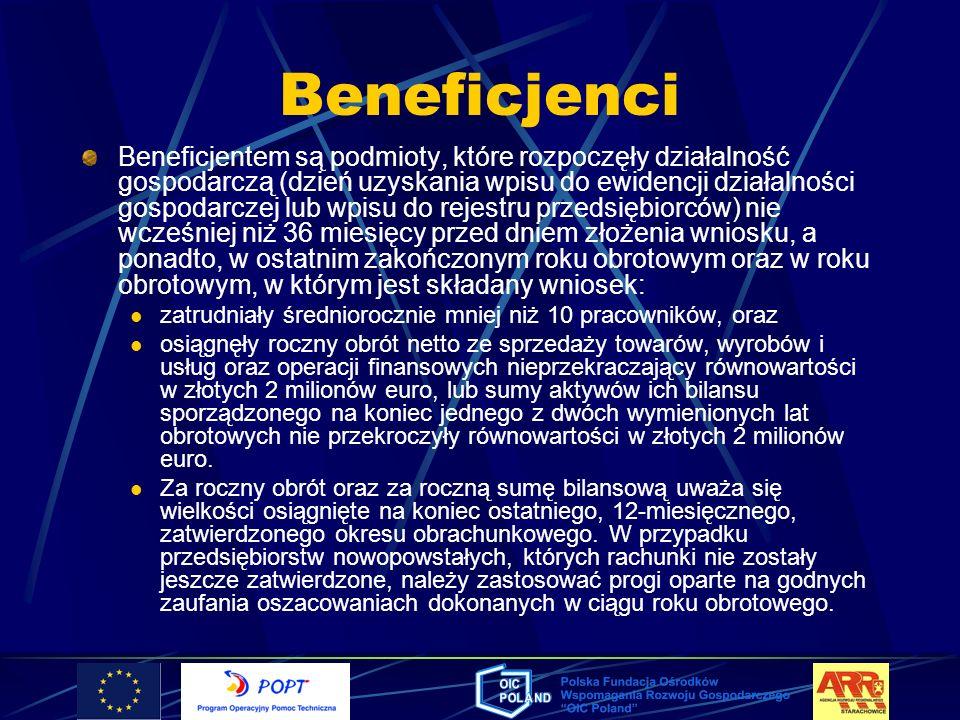 Beneficjenci Beneficjentem są podmioty, które rozpoczęły działalność gospodarczą (dzień uzyskania wpisu do ewidencji działalności gospodarczej lub wpi