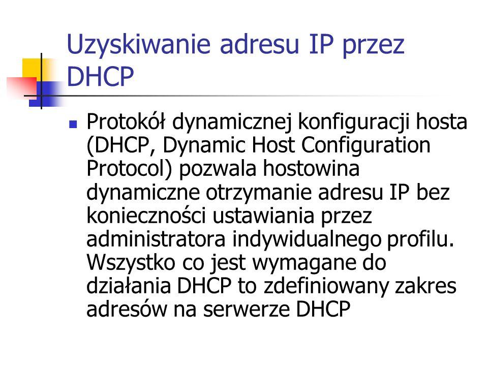 Uzyskiwanie adresu IP przez DHCP Protokół dynamicznej konfiguracji hosta (DHCP, Dynamic Host Configuration Protocol) pozwala hostowina dynamiczne otrz