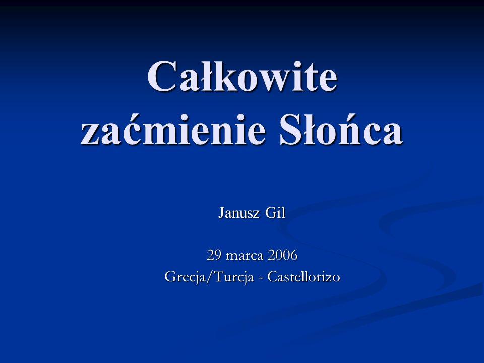 Całkowite zaćmienie Słońca Janusz Gil 29 marca 2006 Grecja/Turcja - Castellorizo