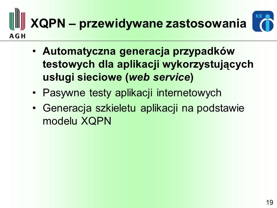 19 XQPN – przewidywane zastosowania Automatyczna generacja przypadków testowych dla aplikacji wykorzystujących usługi sieciowe (web service) Pasywne t