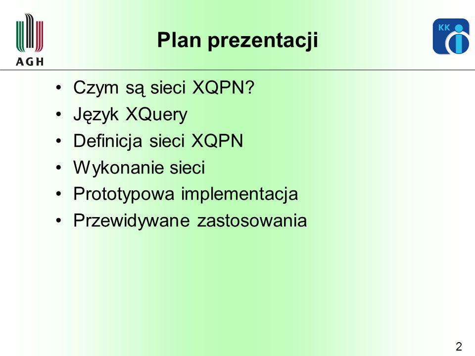 2 Plan prezentacji Czym są sieci XQPN? Język XQuery Definicja sieci XQPN Wykonanie sieci Prototypowa implementacja Przewidywane zastosowania